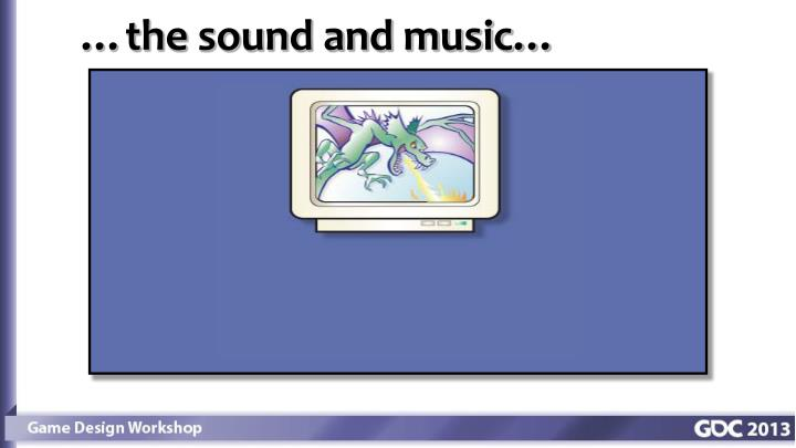 …the sound and music…
