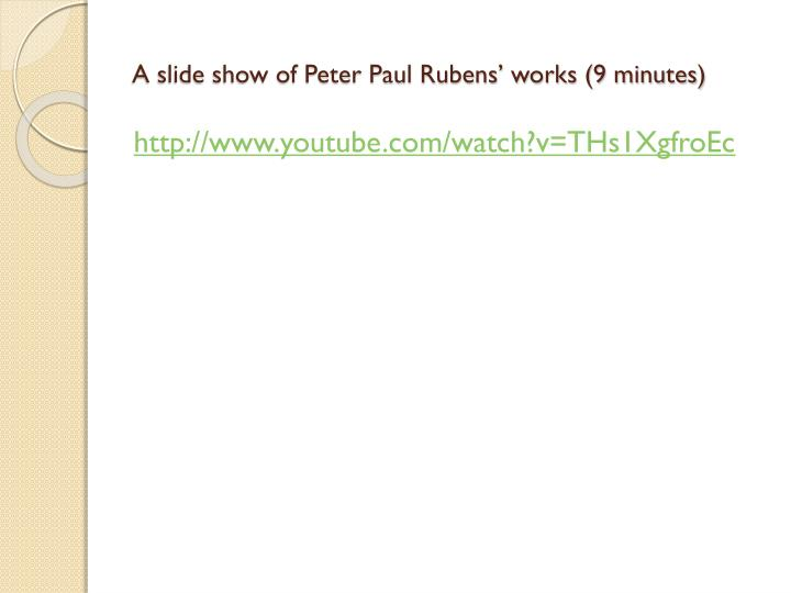 A slide show of Peter Paul Rubens' works (9 minutes)