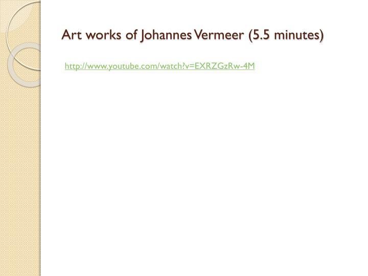 Art works of Johannes Vermeer (5.5 minutes)