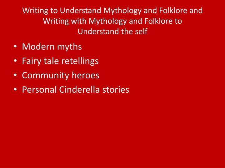 Writing to Understand Mythology and Folklore and Writing with Mythology and Folklore to