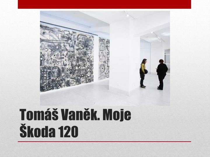 Tomáš Vaněk. Moje Škoda120