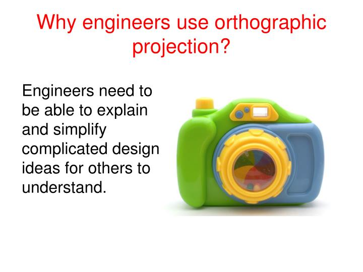 Why engineers use orthographic projection