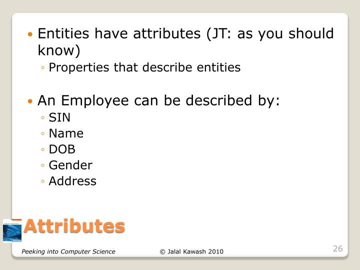 Entities have attributes (JT: as you should know)