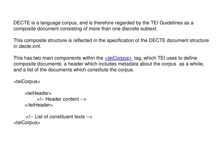 DECTE is a language corpus, and is therefore regarded by the TEI Guidelines as a composite document