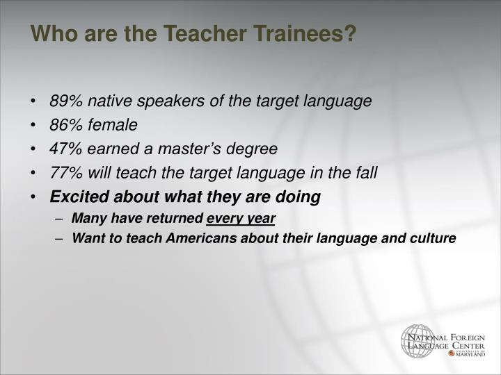 Who are the Teacher Trainees