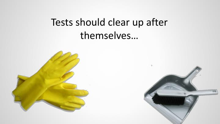 Tests should clear up after themselves…