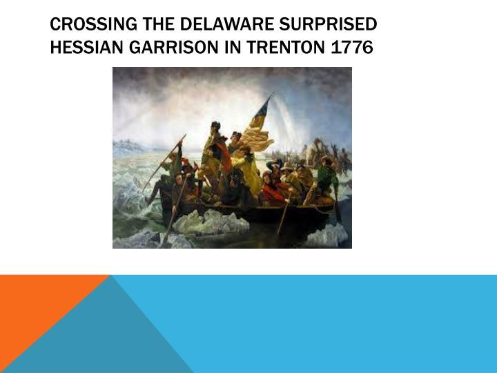 Crossing the Delaware surprised hessian garrison in Trenton 1776