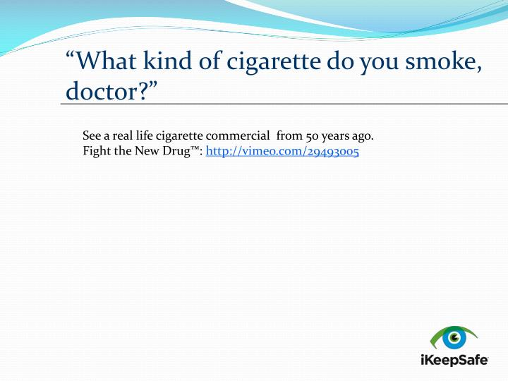 """What kind of cigarette do you smoke, doctor?"""