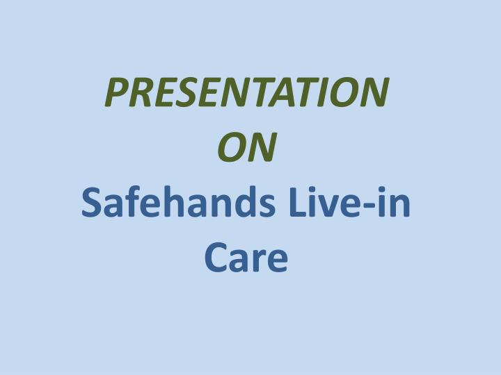 presentation on safehands live in care