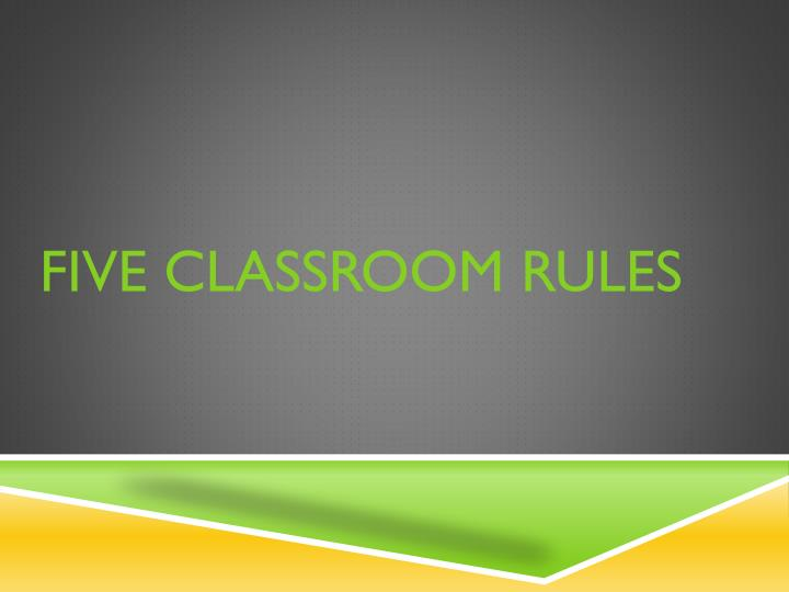 Five classroom rules