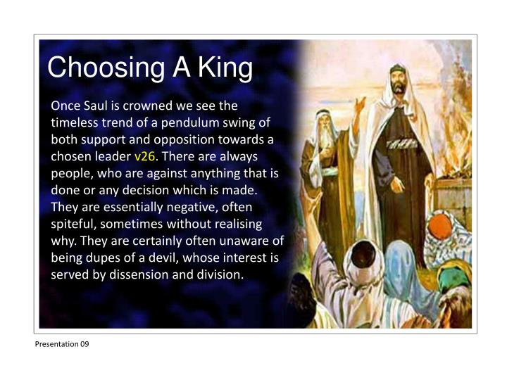 Once Saul is crowned we see the timeless trend of a pendulum swing of both support and opposition towards a chosen leader