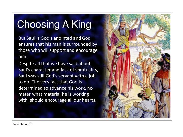 But Saul is God's anointed and God ensures that his man is surrounded by those who will support and encourage him.