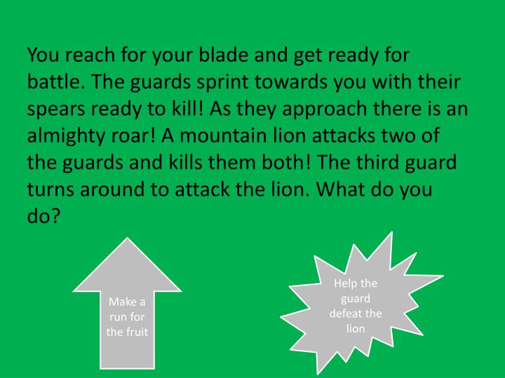 You reach for your blade and get ready for battle. The guards sprint towards you with