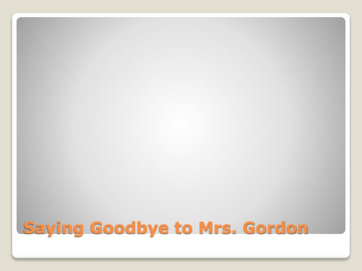 Saying Goodbye to Mrs. Gordon