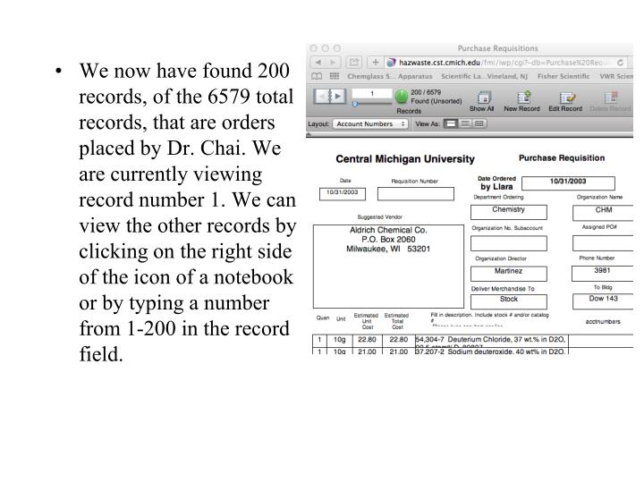 We now have found 200 records, of the 6579 total records, that are orders placed by Dr. Chai. We are currently viewing record number 1. We can view the other records by clicking on the right side of the icon of a notebook or by typing a number from 1-200 in the record field.