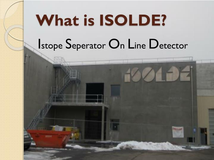 What is ISOLDE?