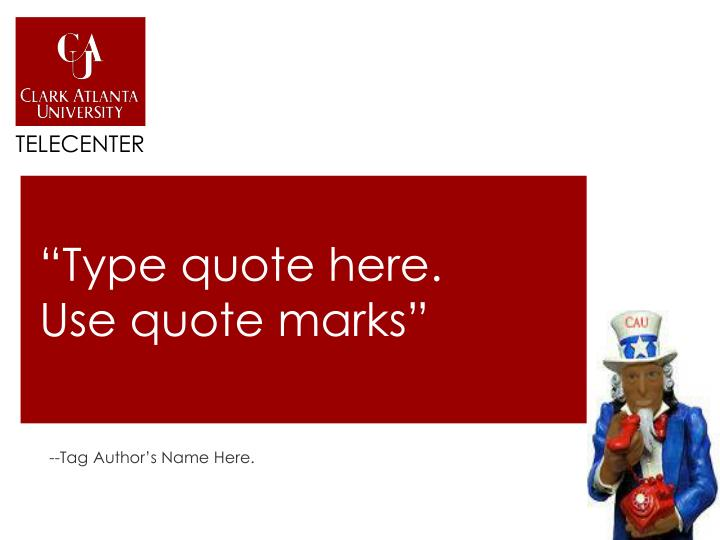 type quote here use quote marks
