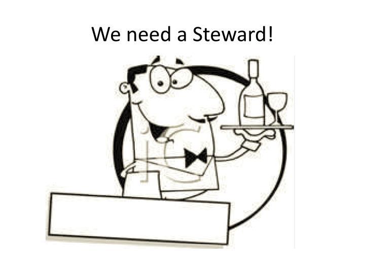 We need a Steward!
