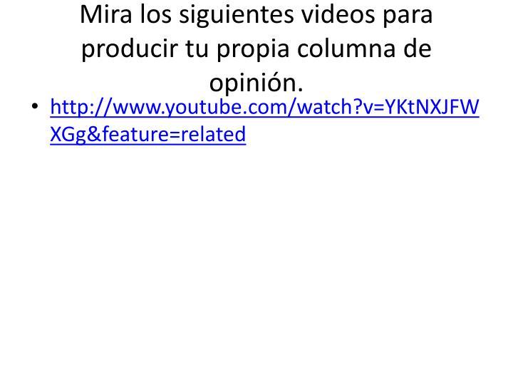 Mira los siguientes videos para producir tu propia columna de opinión.