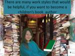 there are many work styles that would be helpful if you want to become a children s book author