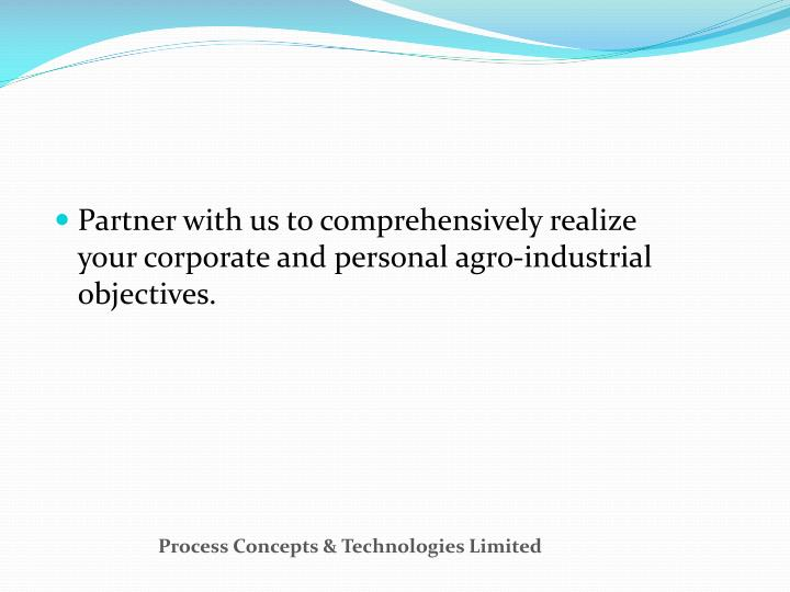 Partner with us to comprehensively realize your corporate and personal agro-industrial objectives.