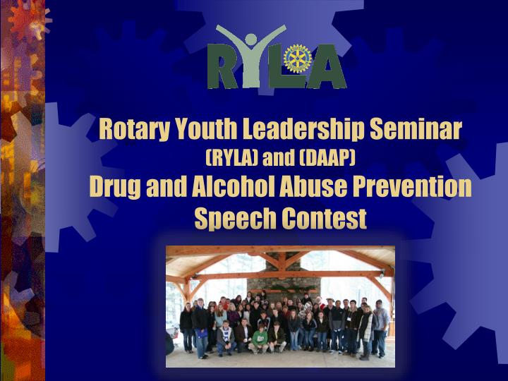 rotary youth leadership seminar ryla and daap drug and alcohol abuse prevention speech contest