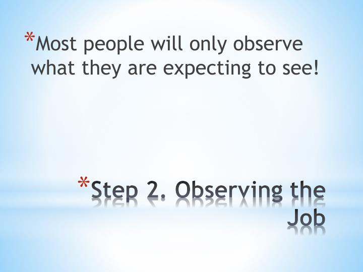 Most people will only observe what they are expecting to see!
