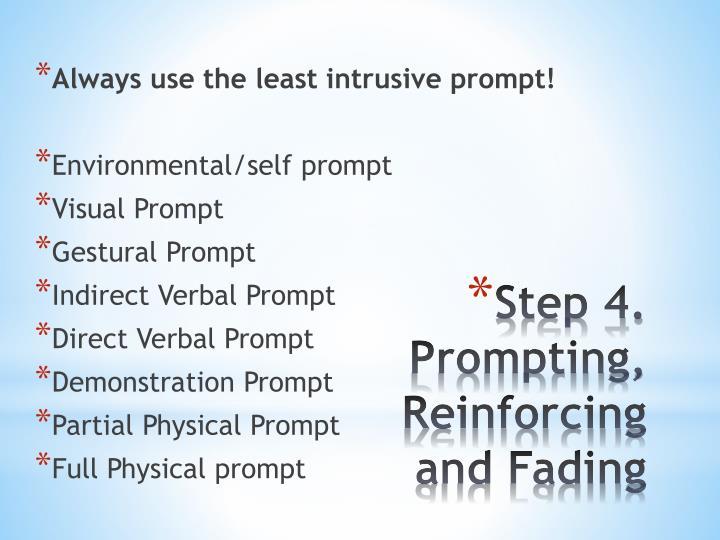 Always use the least intrusive prompt!