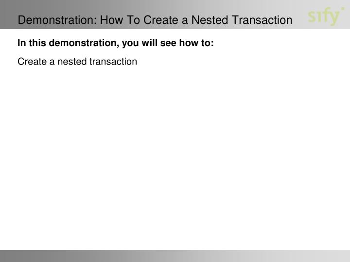 Demonstration: How To Create a Nested Transaction