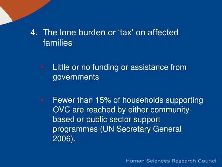 4.  The lone burden or 'tax' on affected families