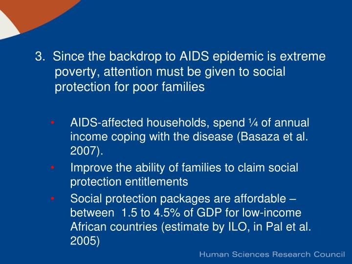3.  Since the backdrop to AIDS epidemic is extreme poverty, attention must be given to social protection for poor families