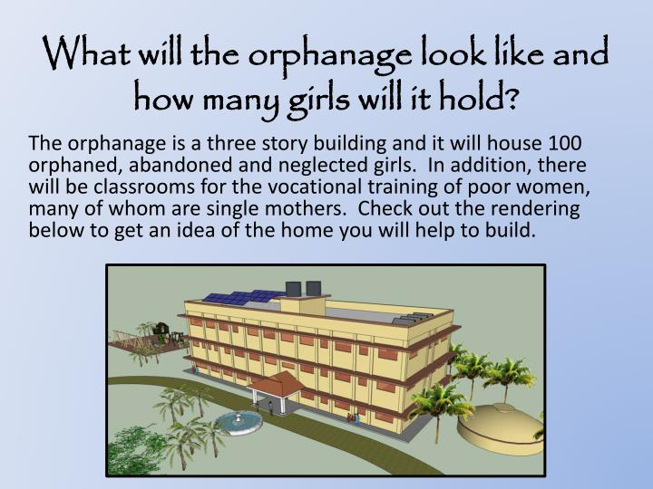 What will the orphanage look like and how many girls will it hold?