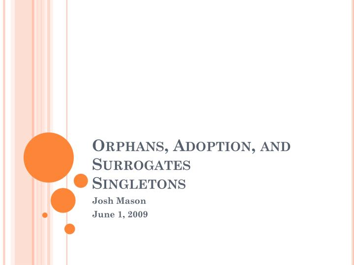 Orphans adoption and surrogates singletons