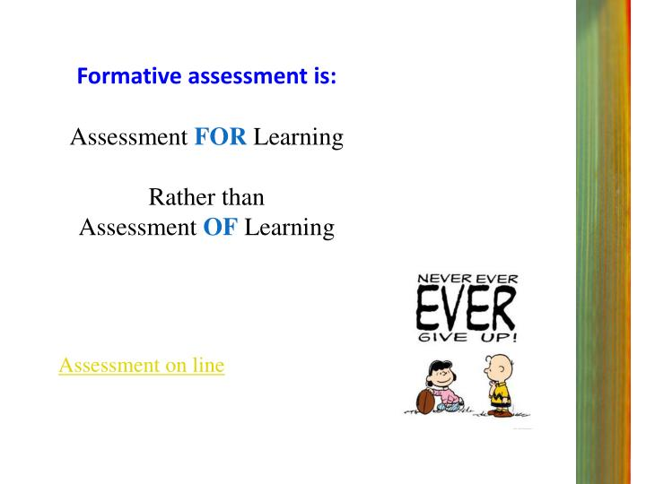 Formative assessment is: