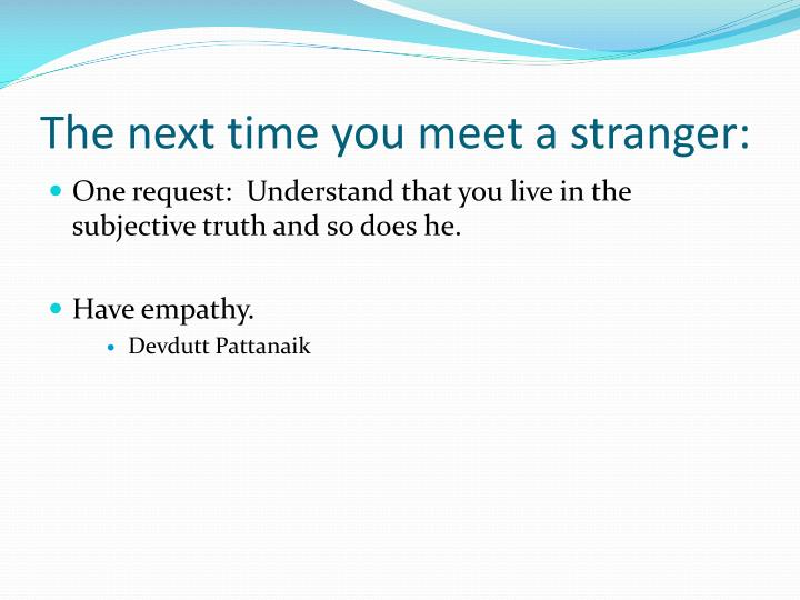The next time you meet a stranger: