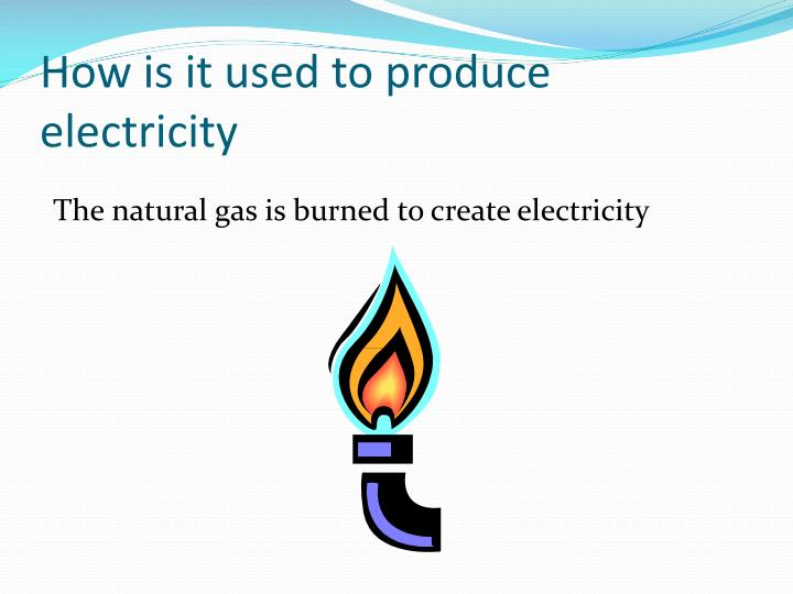 How is it used to produce electricity