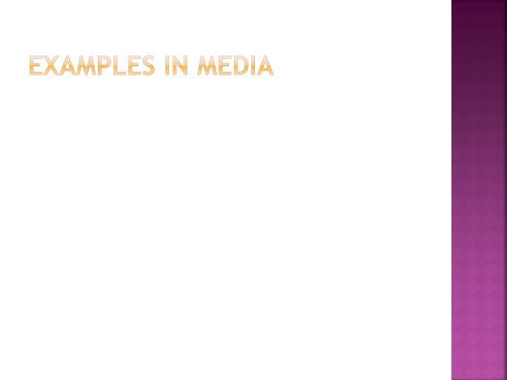 EXAMPLES IN MEDIA