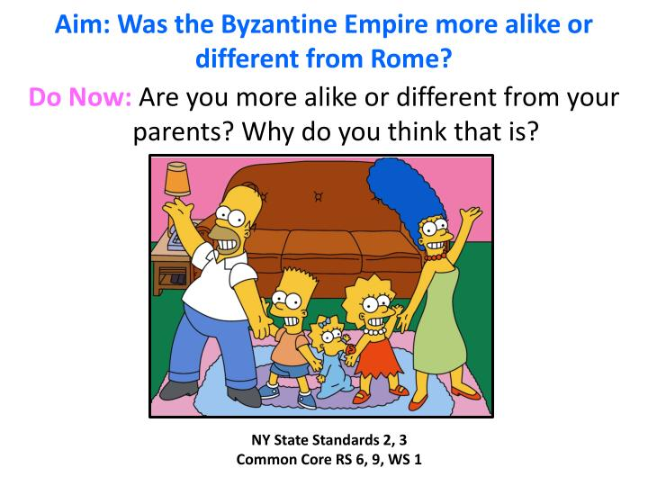 Aim: Was the Byzantine Empire more alike or different from Rome?