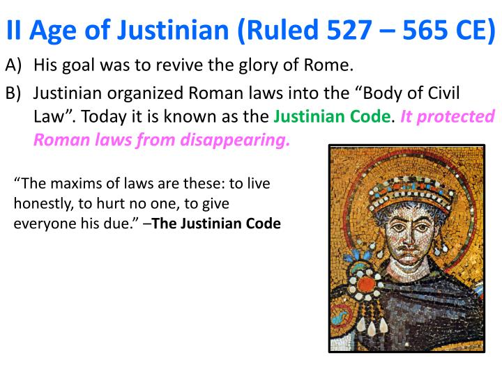 II Age of Justinian (Ruled 527 – 565 CE)