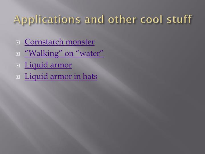 Applications and other cool stuff