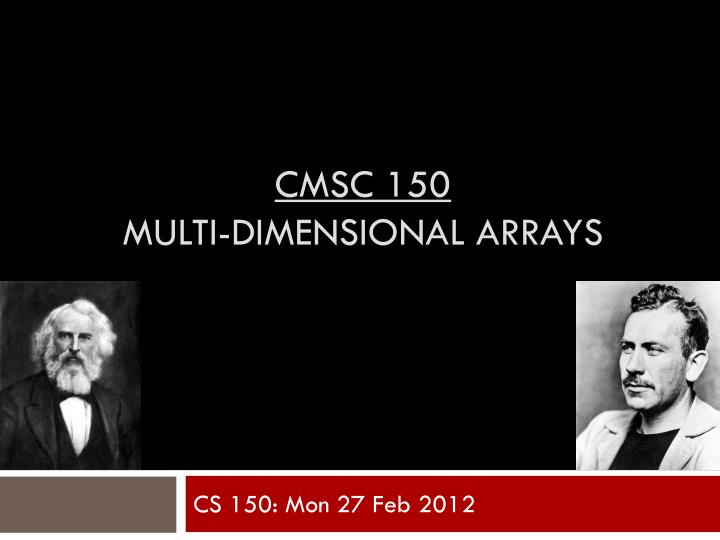 Cmsc 150 multi dimensional arrays