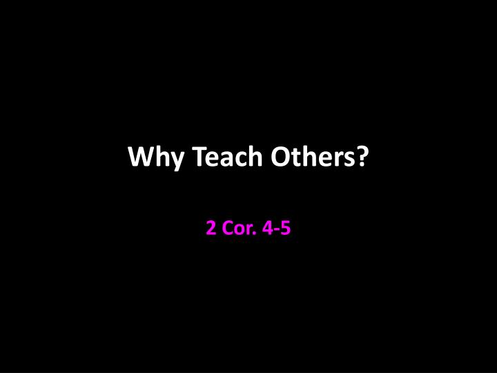 why teach others