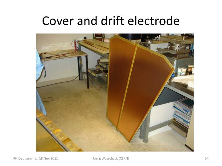 Cover and drift electrode