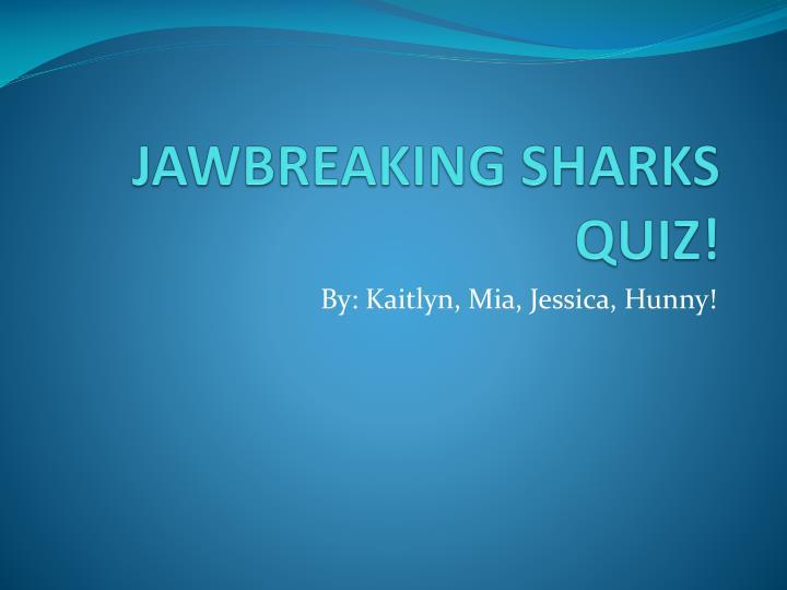 JAWBREAKING SHARKS QUIZ!