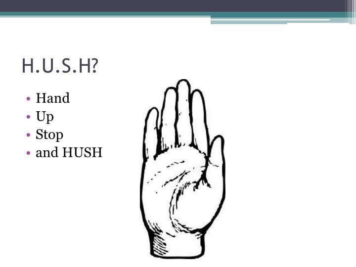 H.U.S.H?