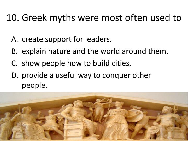10. Greek myths were most often used to