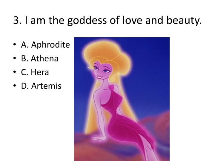 3. I am the goddess of love and beauty.