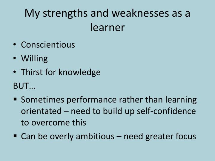 My strengths and weaknesses as a learner