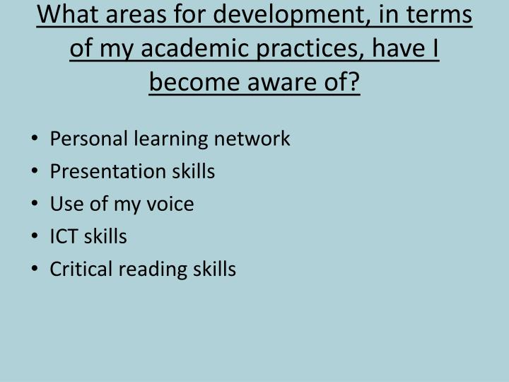 What areas for development, in terms of my academic practices, have I become aware of?