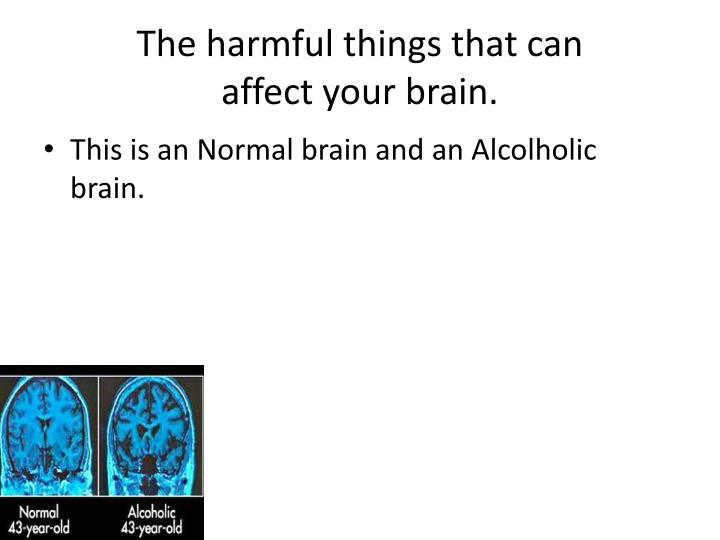 The harmful things that can